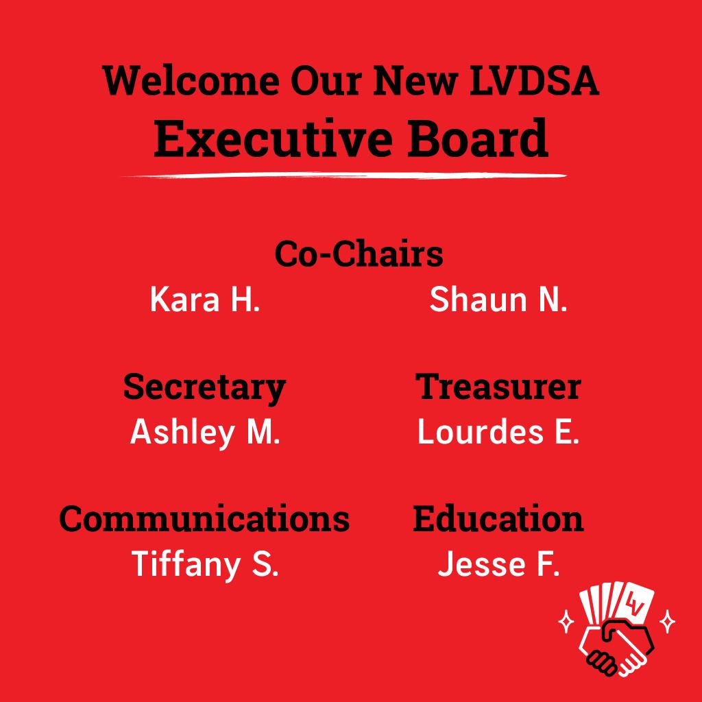 Welcome to our new LVDSA Excutive Board! Co-Chairs: Kara H, Shaun N.; Secretary: Ashley M.; Treasurer: Lourdes E.; Communications: Tiffany S.; Education: Jesse F.;